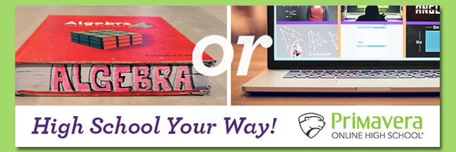 Primavera Online High School: High School Your Way!